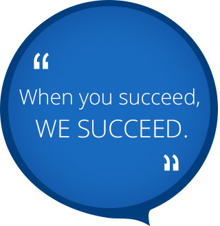When you succeed, We succeed